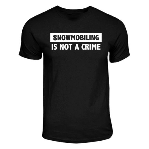 Snowmobiling is not a crime Snowmobile T-Shirt